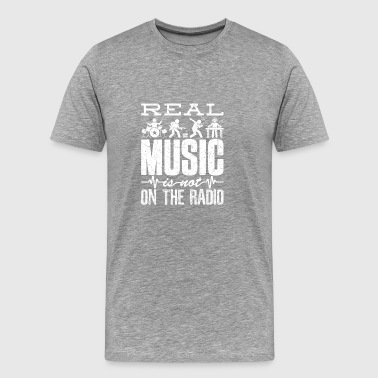 Real Music Is Not On Radio Live Band Fan - Men's Premium T-Shirt