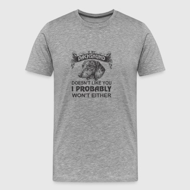 If My Dachshund Doesn't Like You, I Prob - Men's Premium T-Shirt