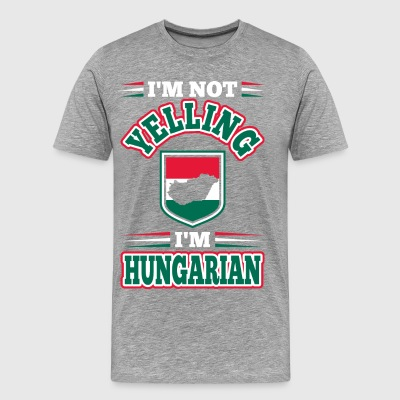 Im Not Yelling Im Hungarian - Men's Premium T-Shirt