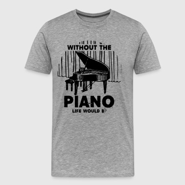 Without The Piano Life Would Shirt - Men's Premium T-Shirt