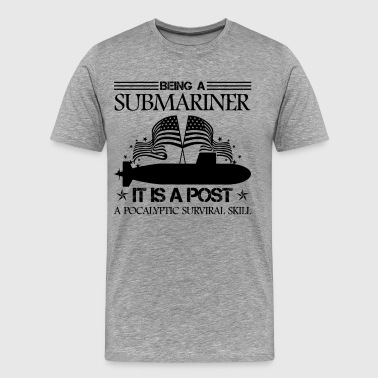Being A Submariner It Is A Post Shirt - Men's Premium T-Shirt