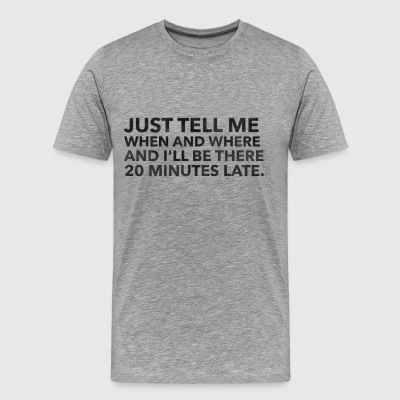 Just Tell Me When and Where - Men's Premium T-Shirt