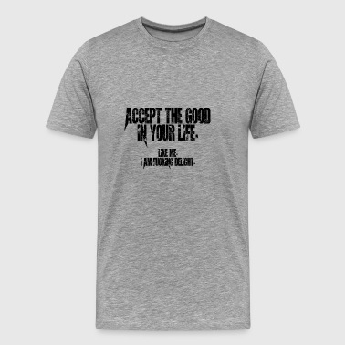 Dating: Accept The Good In Your Life - Men's Premium T-Shirt