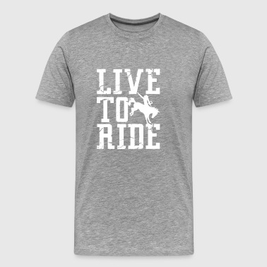 Live To Ride and ride to live - Men's Premium T-Shirt