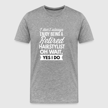Enjoy being a retired Hairstylist - Men's Premium T-Shirt