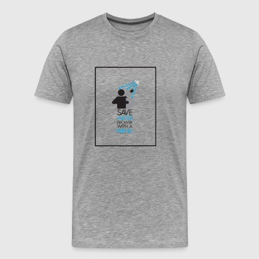 Save water shower with a friend - Men's Premium T-Shirt