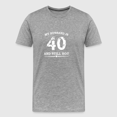 My Husband Is 40 And Still Hot - Men's Premium T-Shirt