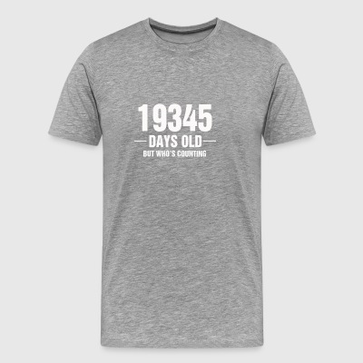 19345 Days Old But Who s Counting - Men's Premium T-Shirt