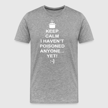 keep calm i haven t poisoned anyone yet T Shirt - Men's Premium T-Shirt