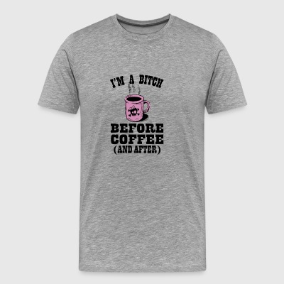 I'm a bitch before coffee and after - Men's Premium T-Shirt