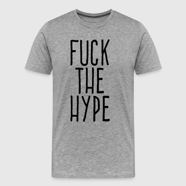 fuck the hype - Men's Premium T-Shirt