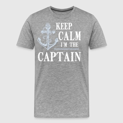 Keep Calm I m The Captain Boating Gift T Shirt - Men's Premium T-Shirt