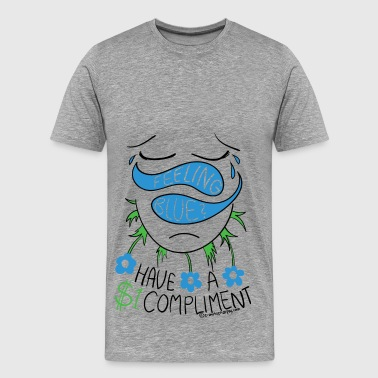 Feeling Blue? Have a Compliment - Men's Premium T-Shirt