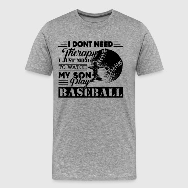 Therapy Watch My Son Play Baseball Shirt - Men's Premium T-Shirt
