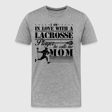 I Am In Love With A Lacrosse Player Mom Shirt - Men's Premium T-Shirt