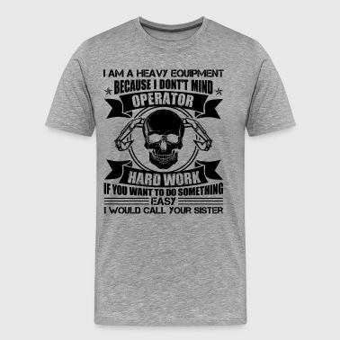 Heavy Equipment Operator Sister Shirt - Men's Premium T-Shirt