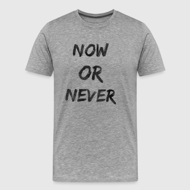Now Or Never - Men's Premium T-Shirt