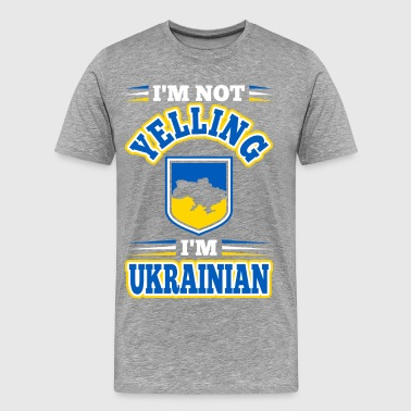 Im Not Yelling Im Ukrainian - Men's Premium T-Shirt