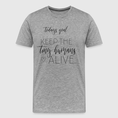 Today's Goal - Keep The Tiny Humans Alive - Men's Premium T-Shirt