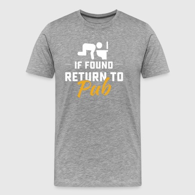 If found return to Pub tshirt - Men's Premium T-Shirt