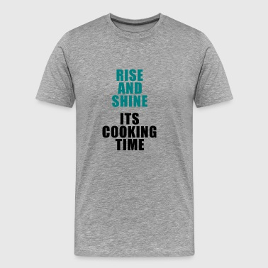 Rise and shine its cooking time for men and women - Men's Premium T-Shirt