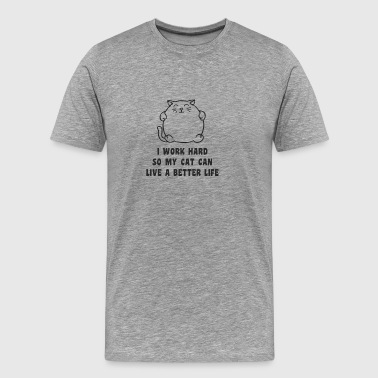 I Work Hard So My Cat - Men's Premium T-Shirt