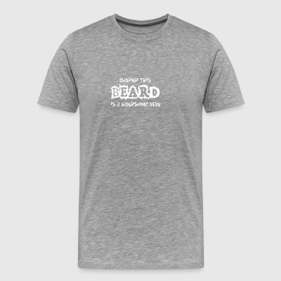Behind This Beard is a Handsome - Men's Premium T-Shirt