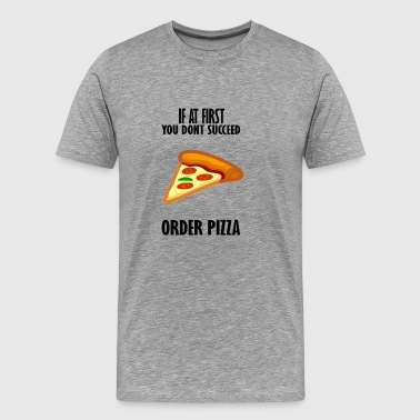 if at first you dot succeed order pizza - Men's Premium T-Shirt