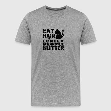 New Design Cat Hair Is Lonely People Glitter Cat - Men's Premium T-Shirt