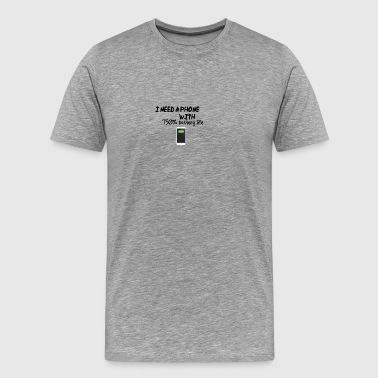 I need a phone with 750% battery life - Men's Premium T-Shirt