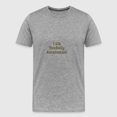 I am Toadally Awesome - Men's Premium T-Shirt