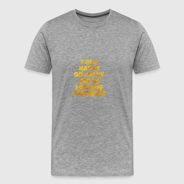 I'm a happy go lucky ray of fucking sunshine - Men's Premium T-Shirt