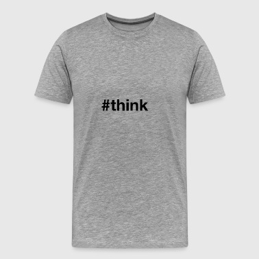 Think - Hashtag Design (Black Letters) - Men's Premium T-Shirt
