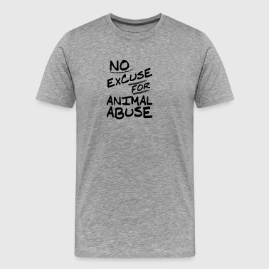 vegan t shirt no execuse for animal abuse - Men's Premium T-Shirt