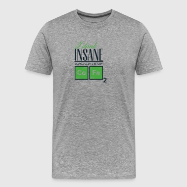 i_drink_insane_amount_of_cofe - Men's Premium T-Shirt