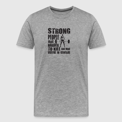 Strong People Are Harder To Kill T Shirt - Men's Premium T-Shirt