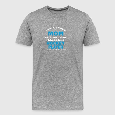 Proud Mom Of Freaking Awesome Hockey Player Shirt - Men's Premium T-Shirt