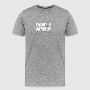 Trust a Lawyer to Get You Off Tee Shirt - Men's Premium T-Shirt