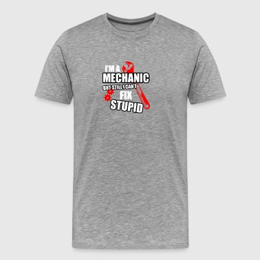 I'm A Mechanic But Still I Cant Fix Stupid T Shirt - Men's Premium T-Shirt