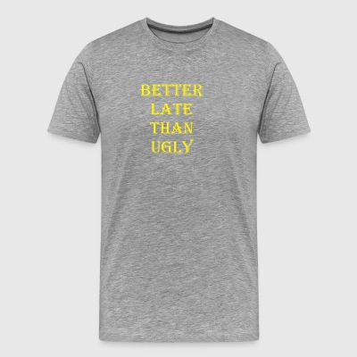 Better Late Than Ugly 3 - Men's Premium T-Shirt