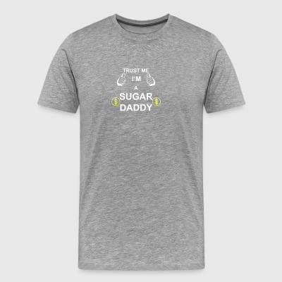 TRUST ME I M SUGAR DADDY - Men's Premium T-Shirt