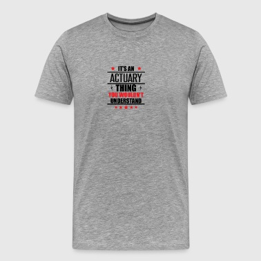 It's An Actuary Thing - Men's Premium T-Shirt