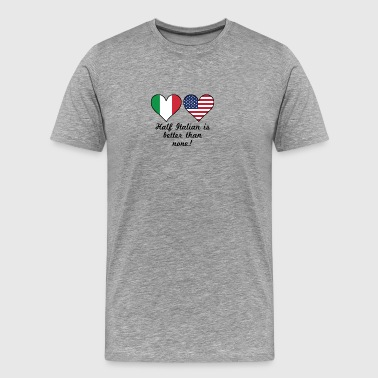 Half Italian Is Better Than None - Men's Premium T-Shirt