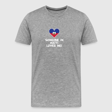 Someone In Haiti Loves Me - Men's Premium T-Shirt