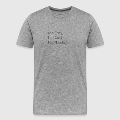 Too Early - Men's Premium T-Shirt