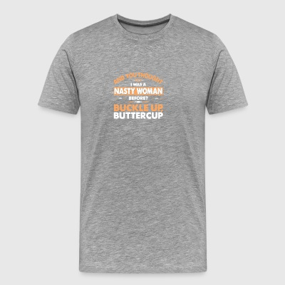 NASTY WOMEN BUCKLE UP BUTTERCUP - Men's Premium T-Shirt