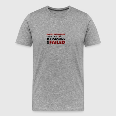 Good Morning, I See The Assassins Have Failed. - Men's Premium T-Shirt