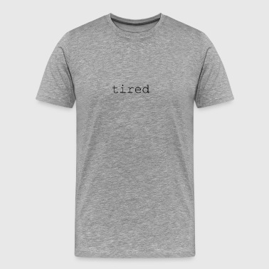 tired - Men's Premium T-Shirt