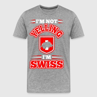 Im Not Yelling Im Swiss - Men's Premium T-Shirt