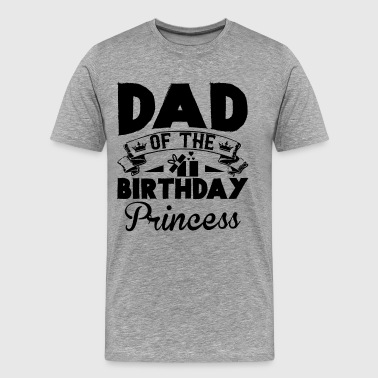 Dad Of The Birthday Princess Shirt - Men's Premium T-Shirt